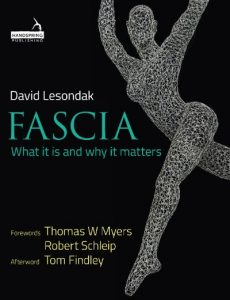 Fascia: What It Is and Why It Matters by David Lesondak