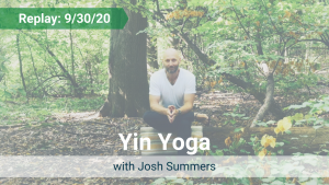 Yin Yoga with Josh – Recorded Live on Sept 30, 2020