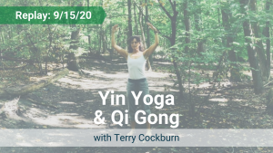 Yin Yoga and Qi Gong with Terry – Recorded Live on Sept 15, 2020