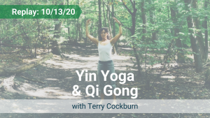 Yin Yoga and Qi Gong with Terry – Recorded Live on Oct 13, 2020