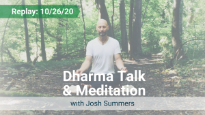 Dharma Talk and Meditation with Josh – Recorded Live on Oct 26, 2020