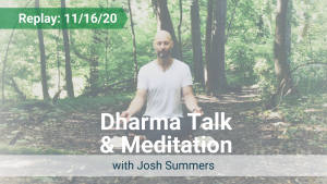 Dharma Talk and Meditation with Josh – Recorded Live on Nov 16, 2020