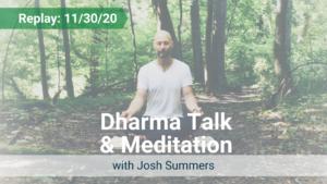 Dharma Talk and Meditation with Josh – Recorded Live on Nov 30, 2020