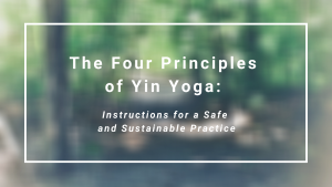 The Four Principles of Yin Yoga