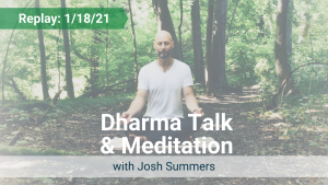 Dharma Talk and Meditation with Josh – Recorded Live on Jan 18, 2021