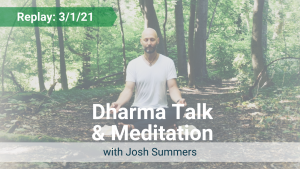 Dharma Talk and Meditation with Josh – Recorded Live on Mar 1, 2021