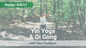 Yin Yoga and Qi Gong with Terry – Recorded Live on June 8, 2021