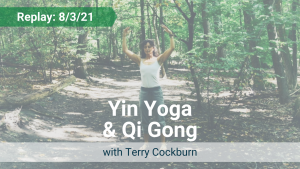 Yin Yoga and Qi Gong with Terry – Recorded Live on Aug 3, 2021